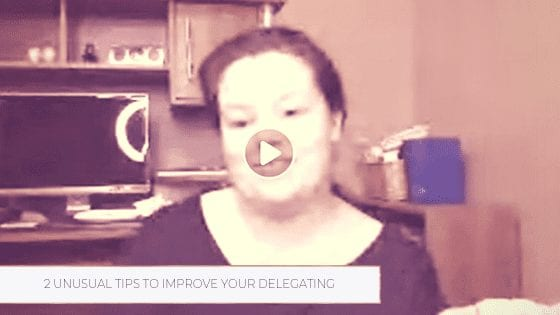 2 Unusual Tips to Improve Your Delegating