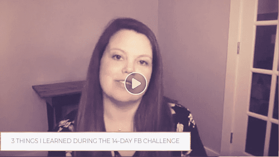 3 Things I Learned During the 14 Day FB Live Challenge